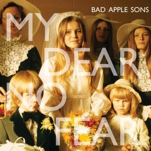 album My Dear No Fear - Bad Apple Sons