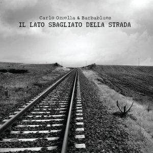album Il Lato Sbagliato Della Strada - Carlo Ozzella & Barbablues