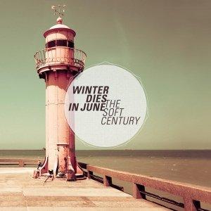 album The Soft Century - winter dies in june