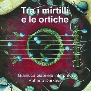 album Tra i mirtilli e le ortiche - Roberto Durkovic/Gianluca Gabriele