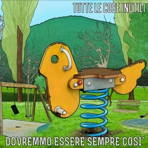 album Dovremmo Essere Sempre Così - TUTTE LE COSE INUTILI