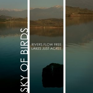 album Rivers Flow Free, Lakes Just Agree - Sky of Birds