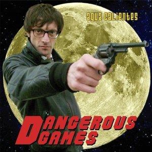 album Dangerous Games - Agua Calientes
