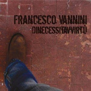 album Dinecessitavvirtù - Francesco Vannini