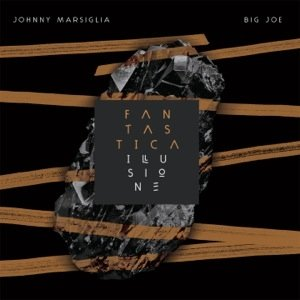 album Fantastica Illusione - Johnny Marsiglia & Big Joe