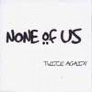 album Twice again (ep) - None Of Us