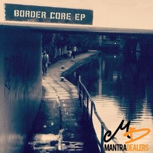 album Border Core EP - Mantra Dealers