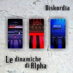 album Le dinamiche di Alpha - Diskordia Music