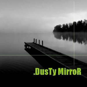 album DusTy MirroR (Demo in presa diretta) - Dusty Mirror