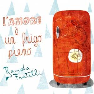 album L'amore è un frigo pieno - Banda Fratelli