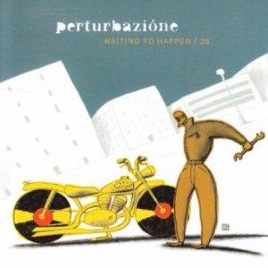 album Waiting to happen/36 - Perturbazione
