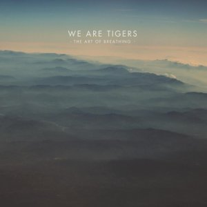 album The Art of Breathing - We Are Tigers