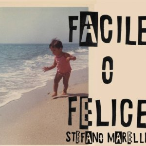 album FACILE O FELICE - Stefano Marelli