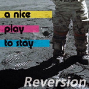 album Reversion - A Nice Play to Stay
