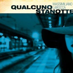album Qualcuno Stanotte - Massimiliano Larocca
