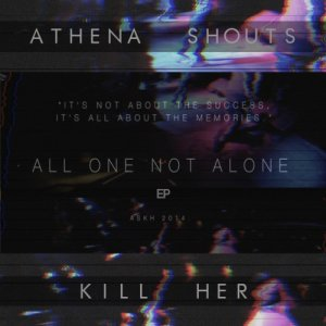 album All One Not Alone EP - Athena Shouts Kill Her