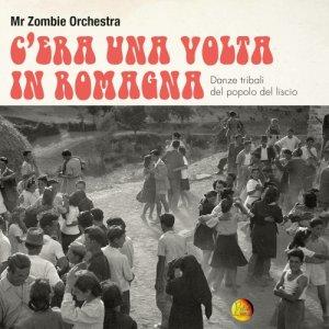 album C'era una volta in Romagna - Danze tribali del popolo del liscio - Mr. Zombie Orchestra