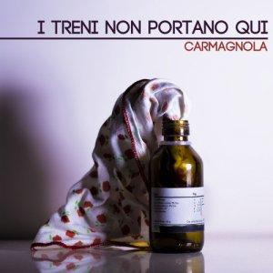 album Carmagnola - I Treni Non Portano Qui