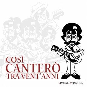 album Così canterò tra vent'anni - Simone Avincola