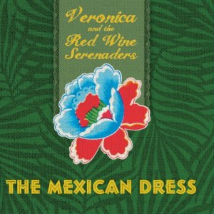 album The Mexican Dress - Veronica & The Red Wine Serenaders