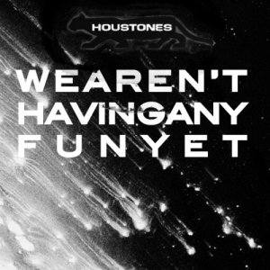 album We Aren't Having Any Fun Yet - Houstones