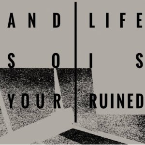 album Febbraio - And So Your Life Is Ruined