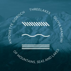 album Of Mountains Seas and Lakes (split with Antonette Goroch and Olivia Mancini from USA) - Threelakes