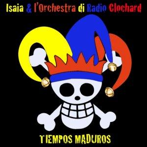 album TIEMPOS MADUROS - Isaia & l'Orchestra di Radioclochard