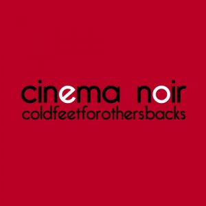 album coldfeetforothersbacks - Cinema Noir