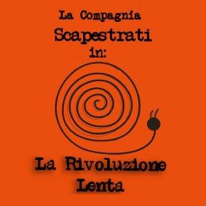 album la rivoluzione lenta - La compagnia Scapestrati