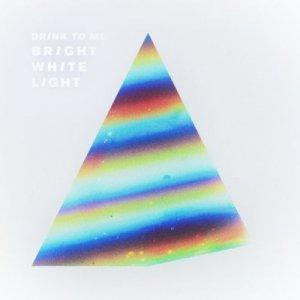 album Bright white light - Drink To Me
