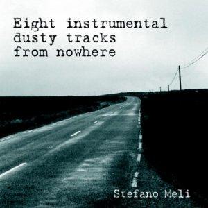 album Eight Instrumental Dusty Tracks From Nowhere - stefano meli