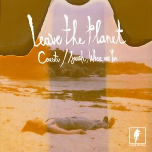 album Coasts / Sarah Where Are You - Leave The Planet