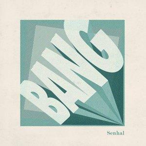 album Bang - Senhal