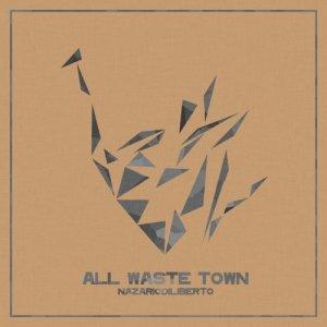 album All Waste Town - nazario di liberto