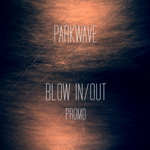 album Blow in/out (Promo) - Parkwave