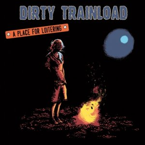 album A Place for Loitering - Dirty Trainload