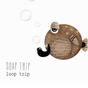 album Loop Trip - Soap Trip