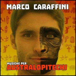 album Musiche per Australopitechi - Marco Caraffini