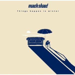 album THINGS HAPPEN IN WINTER - MACH SHAU!