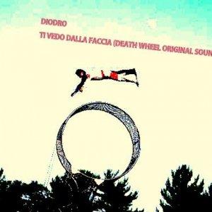 album Ti Vedo Dalla Faccia (Death Wheel Original Soundtrack) - Diodro