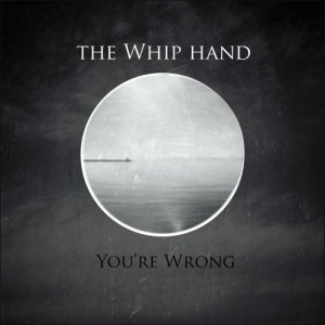 album You're Wrong (Single) - The Whip Hand