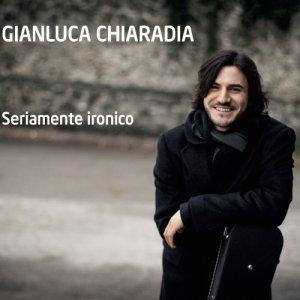 album Seriamente Ironico - Gianluca Chiaradia