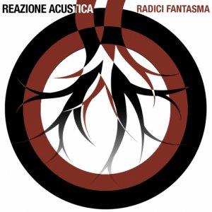 album RADICI FANTASMA - Reazione Acustica