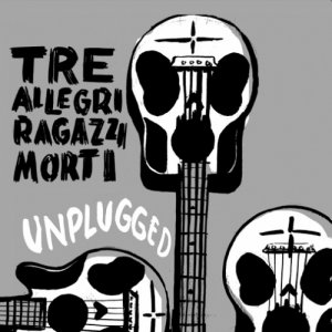 album Unplugged - Tre Allegri Ragazzi Morti