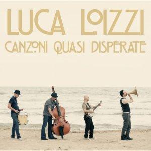 album Canzoni quasi disperate - Luca Loizzi