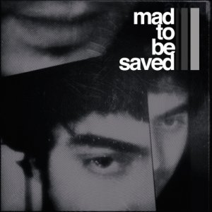 album Mad To Be Saved - Mad to be saved