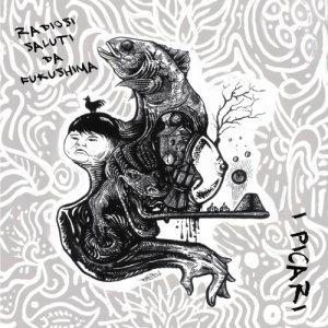 album Radiosi saluti da Fukushima - I Picari