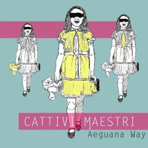 album Cattivi Maestri - Aeguana Way
