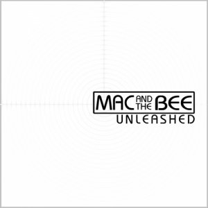 album Unleashed - Mac and the Bee